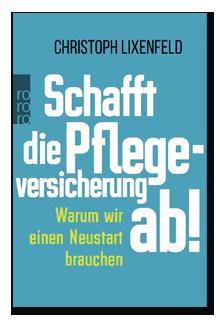 Christop Lixenfeld - Schafft die Pflegeversicherung ab!